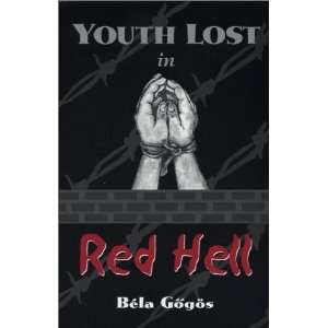 Youth Lost in Red Hell (9781571973726): Bela Gogos: Books