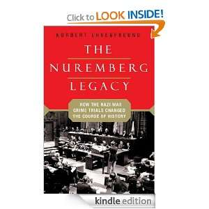 The Nuremberg Legacy How the Nazi War Crimes Trials Changed the
