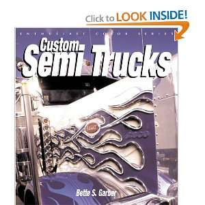 Custom Semi Trucks (9780760314593): Bette S. Garber: Books