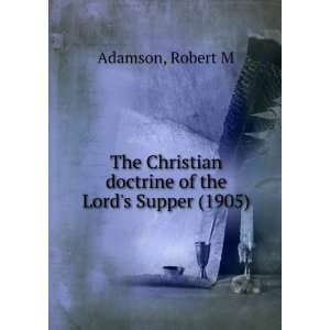 The Christian doctrine of the Lord s Supper