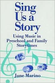 Sing Us a Story Using Music in Preschool and Family Story Times