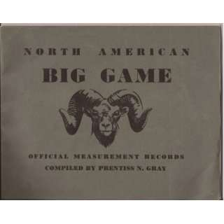 North American big game;: Official measurement records,: Prentiss N
