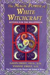 The Magic Power of White Witchcraft by Gavin Frost, Yvonne Frost and