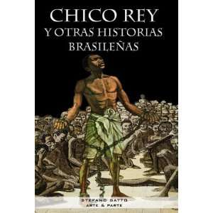 Chico Rey y otras historias brasileñas (Spanish Edition