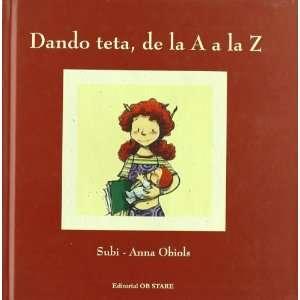 DANDO TETA, DE LA A A LA Z (9788493623739): Anna Obiols: Books