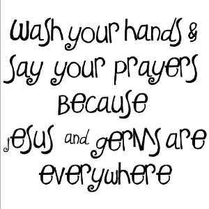 Wash Your Hands and Say Your Prayers Becuase Jesus and