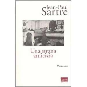 Una strana amicizia (9788882731106) Jean Paul Sartre