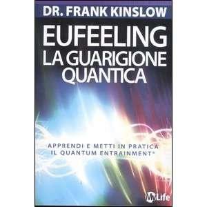 Eufeeling. La guarigione quantica. Apprendi e metti in