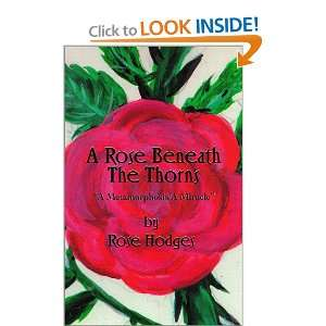 A Rose Beneath The Thorns (9781890622855): Rose Hodges: Books