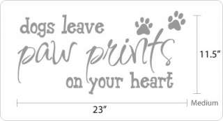 Dogs leave Paw Prints on Your Heart   Vinyl Wall Art Decal Sticker