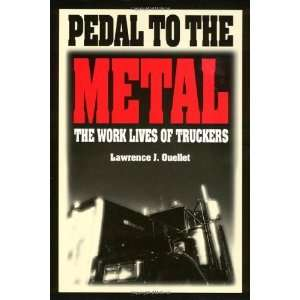 the Metal The Work Life of Truckers (Labor and Social Change Series