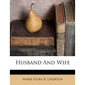 Husband And Wife (9781248497203): Marie Flora B. Leighton: Books