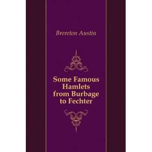 : Some Famous Hamlets from Burbage to Fechter: Brereton Austin: Books
