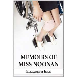 Memoirs of Miss Noonan (9781456065720): Elizabeth Jean: Books