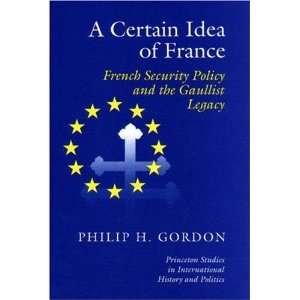 com A Certain Idea of France (9780691086477) Philip H. Gordon Books