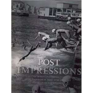 POST IMPRESSIONS : 100 YEARS OF THE SOUTH CHINA MORNING POST