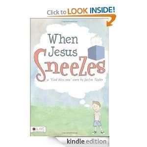 When Jesus Sneezes Jaclyn Taylor  Kindle Store