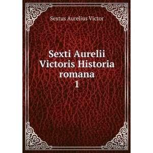 Aurelii Victoris Historia romana. 1 Sextus Aurelius Victor Books
