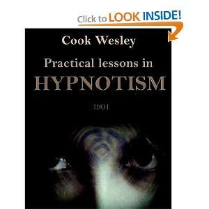 : Practical Lessons in Hypnotism (9781594620997): Wesley Cook: Books