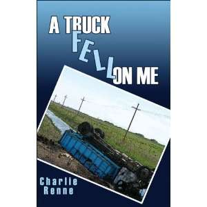 A Truck Fell on Me (9781424149018): Charlie Renne: Books