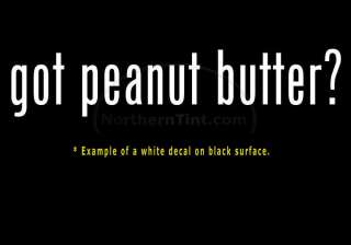 got peanut butter? Vinyl wall art car decal sticker