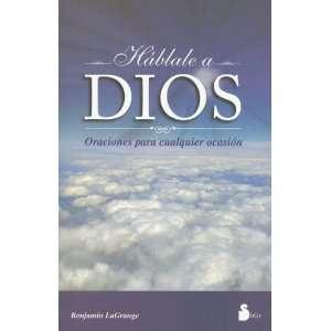 Háblale a Dios (9788478082032): Benjamin Lagrange: Books