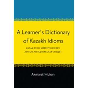 A Learners Dictionary of Kazakh Idioms (Kazakh Edition