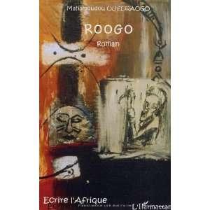 Roogo (9782747569248): Mahamoudou Ouedraogo: Books