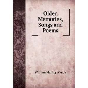 Olden Memories, Songs and Poems William Maling Wynch