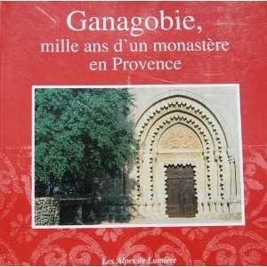 Ganagobie, mille ans dun monastere en Provence: Michel Fixot: