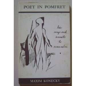 A POET IN POMFRET. His Songs and Sonnets To Remember