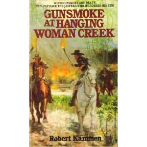 Gunsmoke at Hanging Woman Creek (9780821726587): Robert Kammen: Books