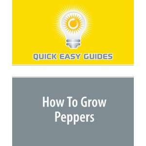 How To Grow Peppers (9781440020162): Quick Easy Guides
