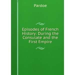 History: During the Consulate and the First Empire: Pardoe: Books