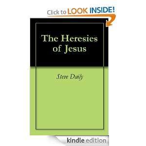 The Heresies of Jesus Steve Daily  Kindle Store