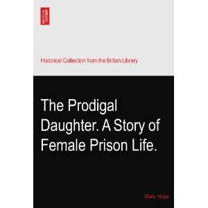 Prodigal Daughter. A Story of Female Prison Life.: Mark. Hope: Books