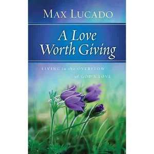 Giving Living in the Overflow of Gods Love, Lucado, Max Religion