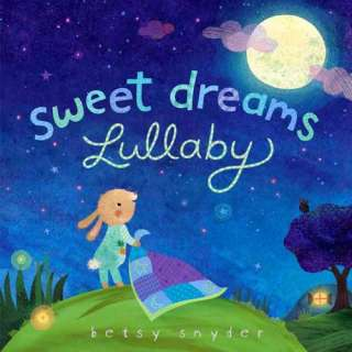 Sweet Dreams Lullaby, Snyder, Betsy E. Childrens Books