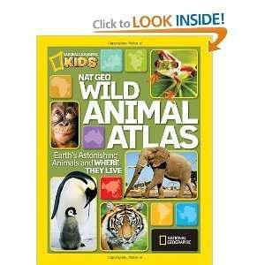 Geo Wild Animal Atlas Earths Astonishing Animals and Where They Live