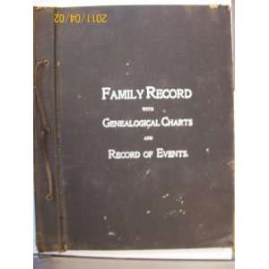 Family Record with Genealogical Charts and Record of