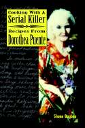 Cooking with a Serial Killer Recipes from Dorothea Puente by Shane