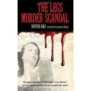 The Legs Murder Scandal [Hardcover]: Hunter Cole: Books