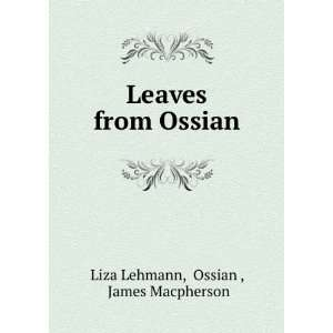 Leaves from Ossian: Ossian , James Macpherson Liza Lehmann: Books