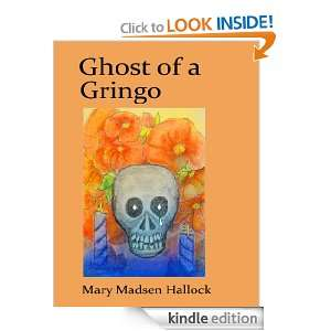 Ghost of a Gringo (A Casa Colonial Mystery) Mary Madsen Hallock