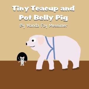 Tiny Teacup and Pot Belly Pig (9781462651436) Wanda Fay
